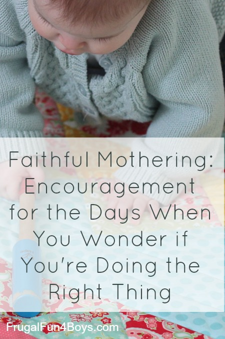 Faithful Mothering: Encouragement for the Days When You Wonder if You're Doing the Right Thing