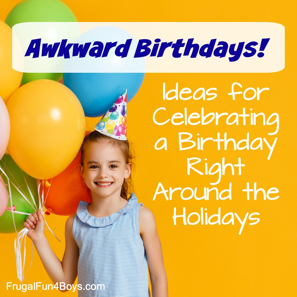 Ideas For Celebrating A Birthday Right Around The Holidays Frugal Fun For Boys And Girls