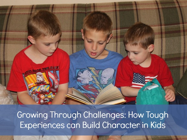 Growing through Challenges {How tough experiences can build character in kids}