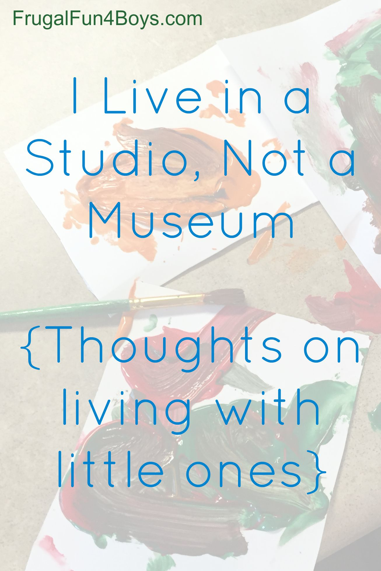 I Live in a Studio, Not a Museum {Thoughts on Living with Little Ones}